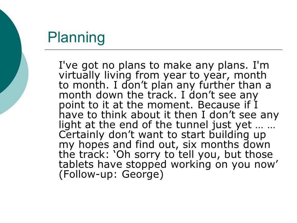 Planning I ve got no plans to make any plans.