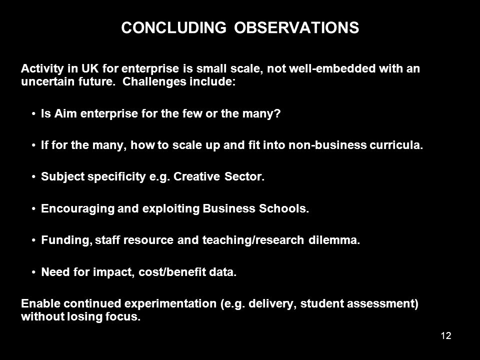 12 CONCLUDING OBSERVATIONS Activity in UK for enterprise is small scale, not well-embedded with an uncertain future.