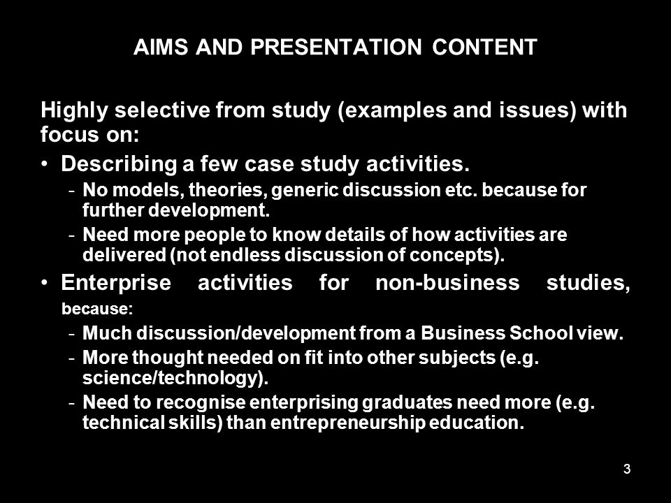 3 AIMS AND PRESENTATION CONTENT Highly selective from study (examples and issues) with focus on: Describing a few case study activities.