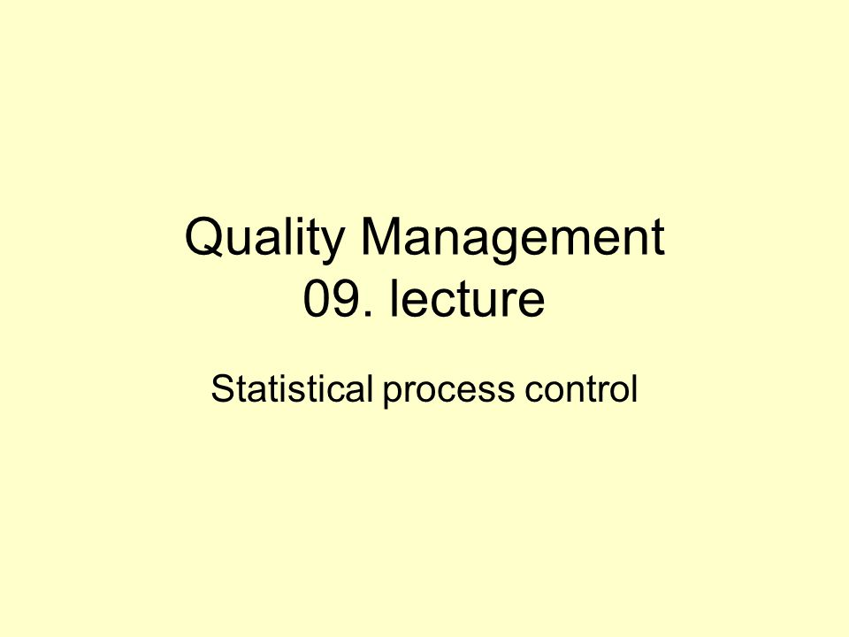 Quality Management 09. lecture Statistical process control