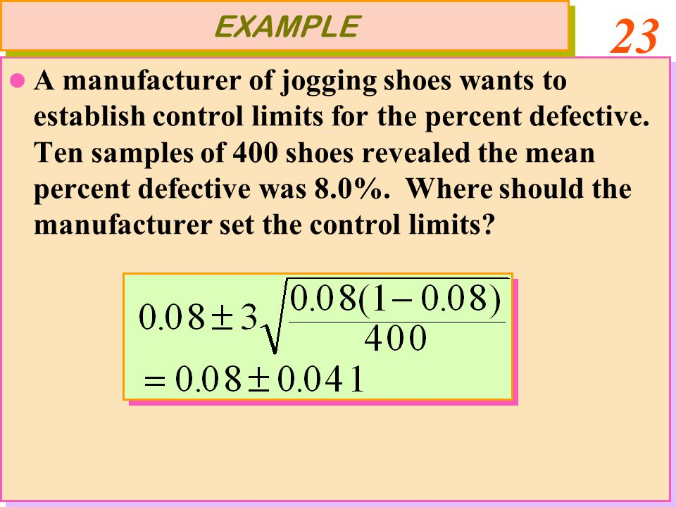 23 A manufacturer of jogging shoes wants to establish control limits for the percent defective.