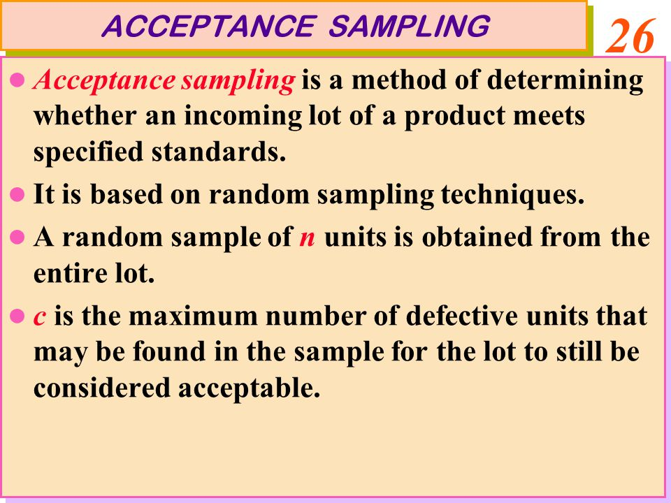 26 Acceptance sampling is a method of determining whether an incoming lot of a product meets specified standards.