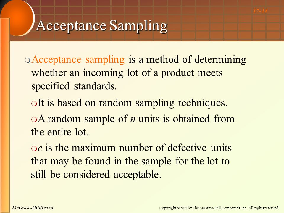 Copyright © 2002 by The McGraw-Hill Companies, Inc. All rights reserved. McGraw-Hill/Irwin 17- 18 Acceptance Sampling  Acceptance sampling is a metho