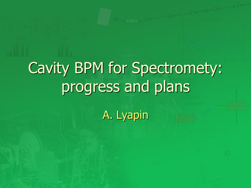 Cavity BPM for Spectromety: progress and plans A. Lyapin