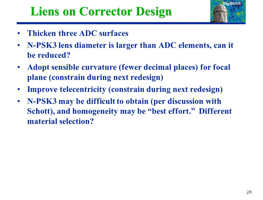 Liens on Corrector Design Thicken three ADC surfaces N-PSK3 lens diameter is larger than ADC elements, can it be reduced.