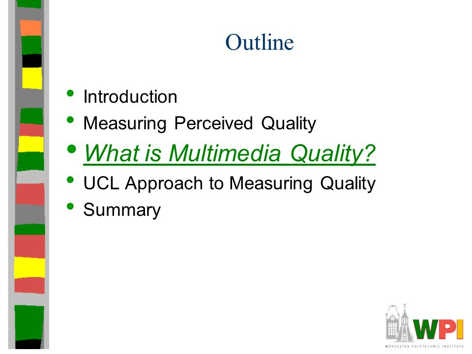 Outline Introduction Measuring Perceived Quality What is Multimedia Quality.