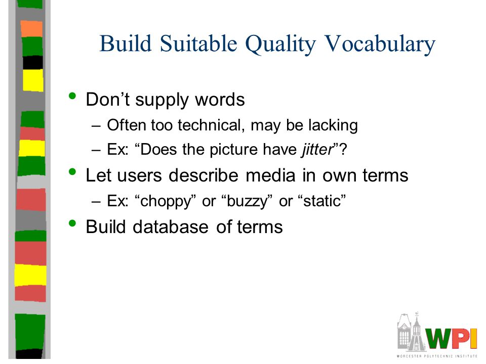 Build Suitable Quality Vocabulary Don't supply words –Often too technical, may be lacking –Ex: Does the picture have jitter .