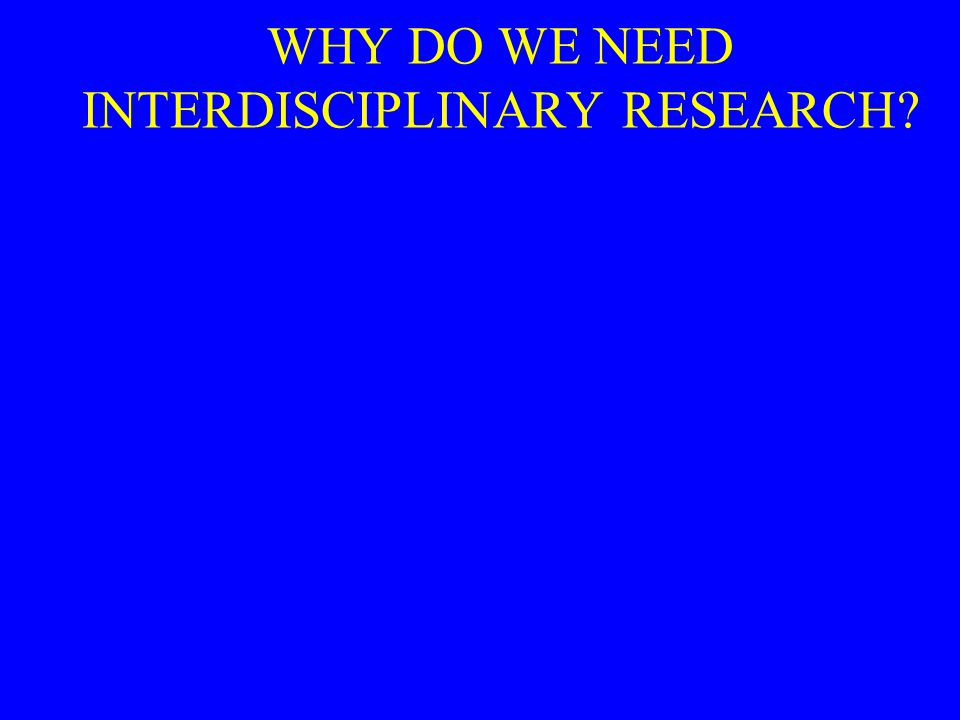 WHY DO WE NEED INTERDISCIPLINARY RESEARCH