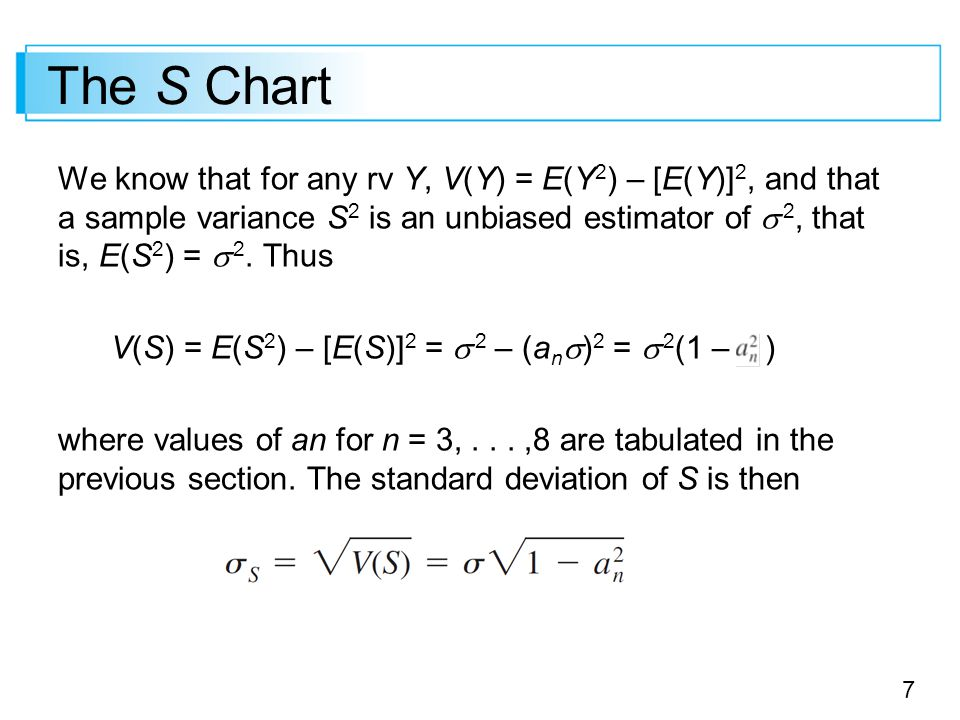 8 The S Chart It is natural to estimate  using s 1,…, s k, as was done in the previous section namely,.