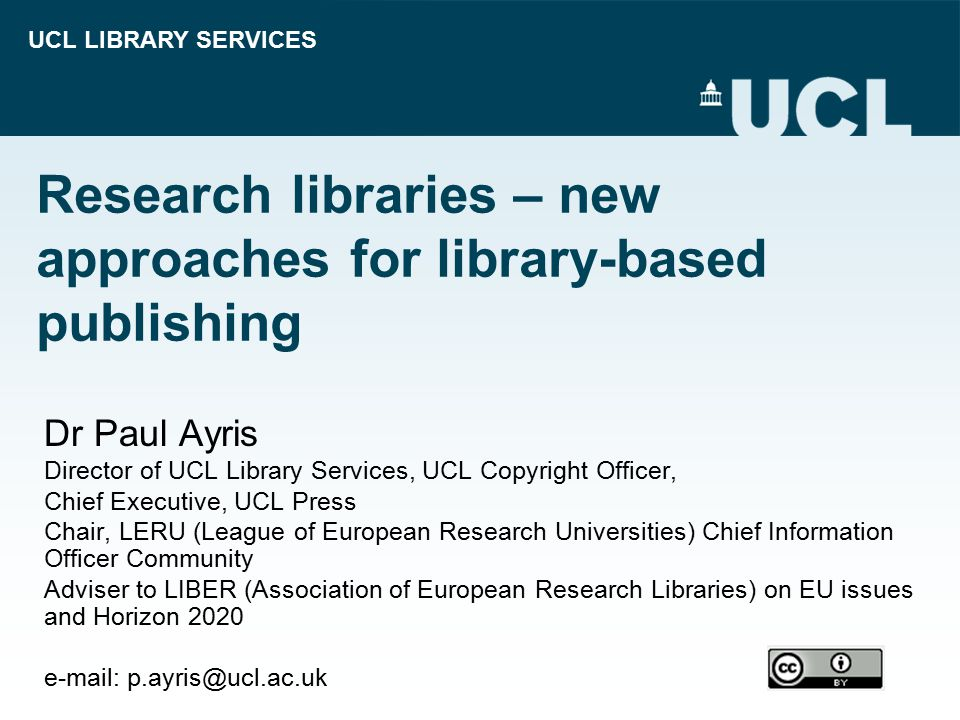 UCL LIBRARY SERVICES Research libraries – new approaches for library-based publishing Dr Paul Ayris Director of UCL Library Services, UCL Copyright Of
