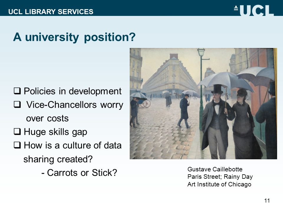 UCL LIBRARY SERVICES A university position?  Policies in development  Vice-Chancellors worry over costs  Huge skills gap  How is a culture of data