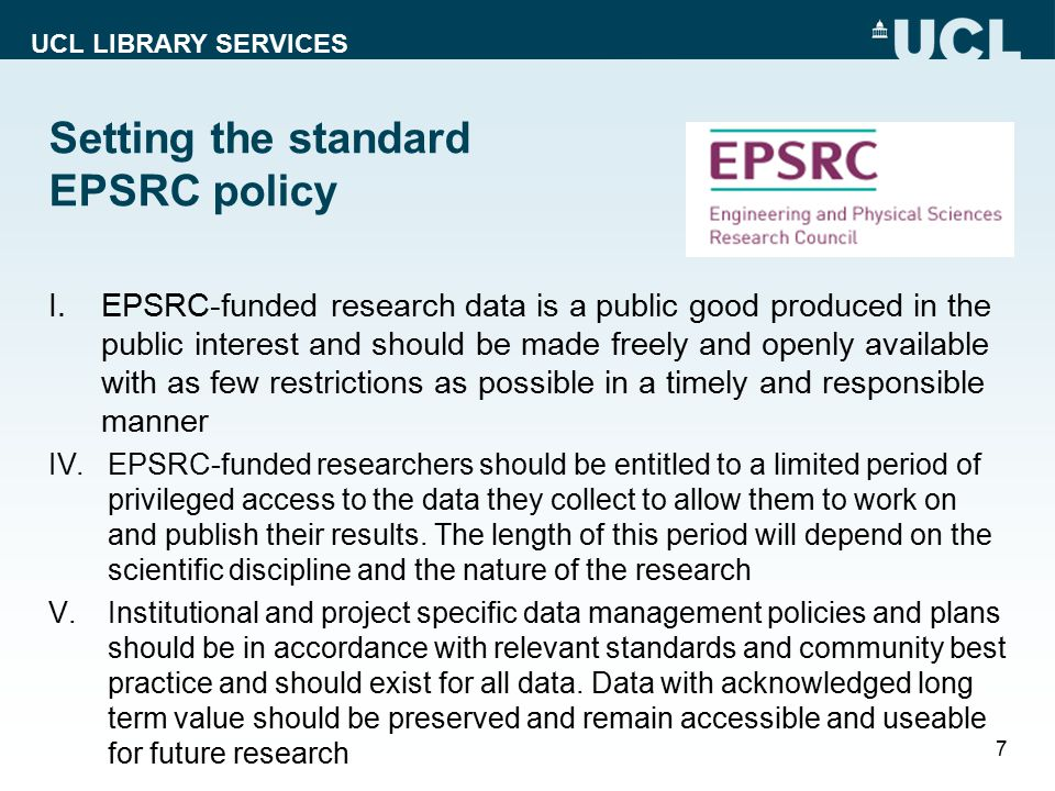 UCL LIBRARY SERVICES Setting the standard EPSRC policy I.EPSRC-funded research data is a public good produced in the public interest and should be mad