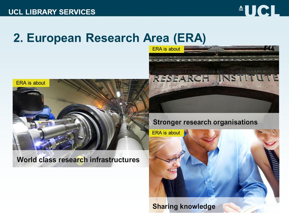 UCL LIBRARY SERVICES 2. European Research Area (ERA) 5