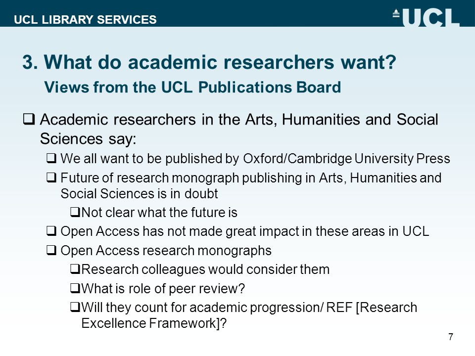 UCL LIBRARY SERVICES 3. What do academic researchers want? Views from the UCL Publications Board  Academic researchers in the Arts, Humanities and So