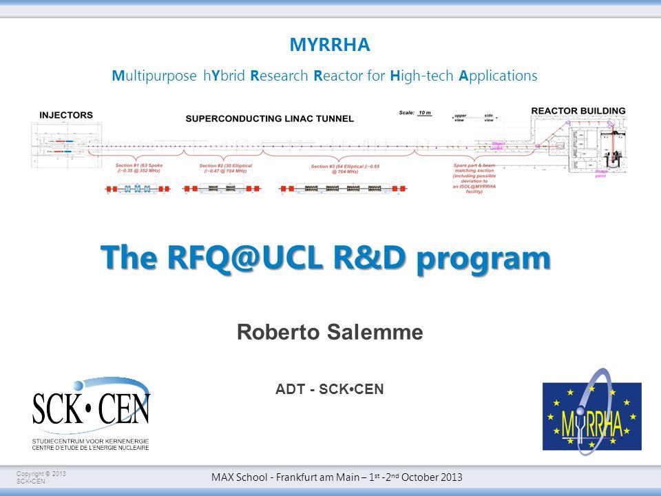 Copyright © 2013 SCKCEN MAX School - Frankfurt am Main – 1 st -2 nd October 2013 MYRRHA LINAC - Why R&D.