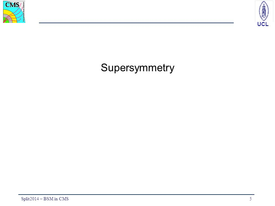 UCL Supersymmetry Split2014 – BSM in CMS5