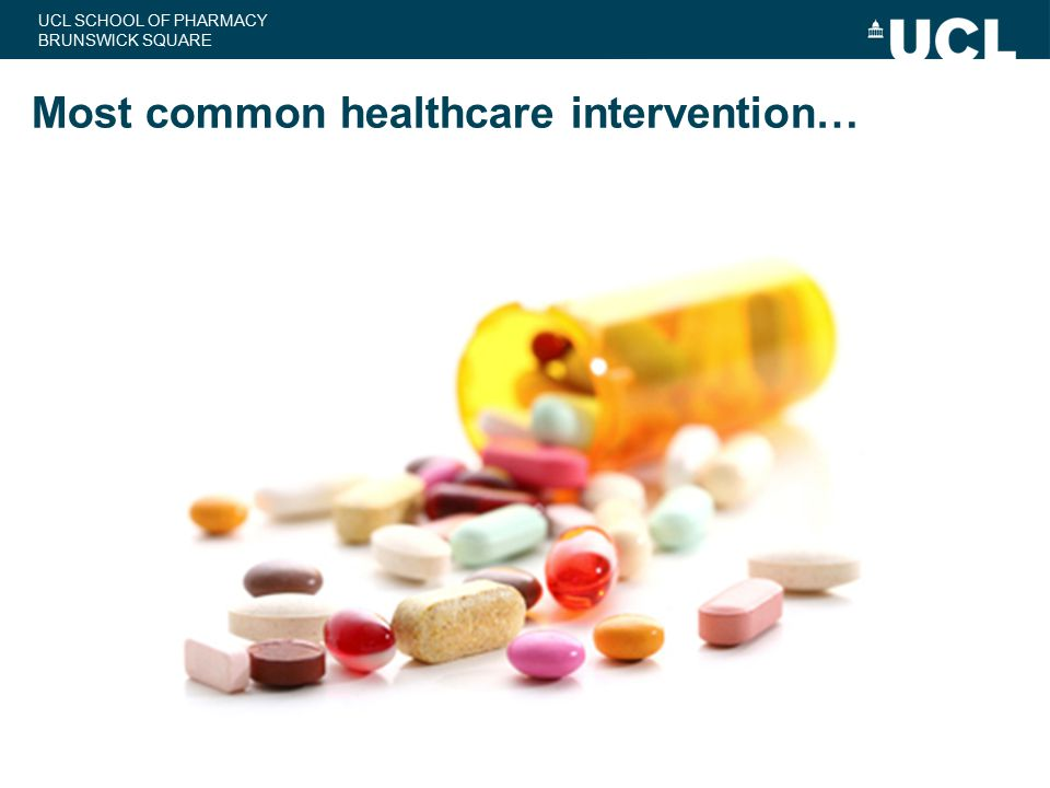 UCL SCHOOL OF PHARMACY BRUNSWICK SQUARE Most common healthcare intervention…