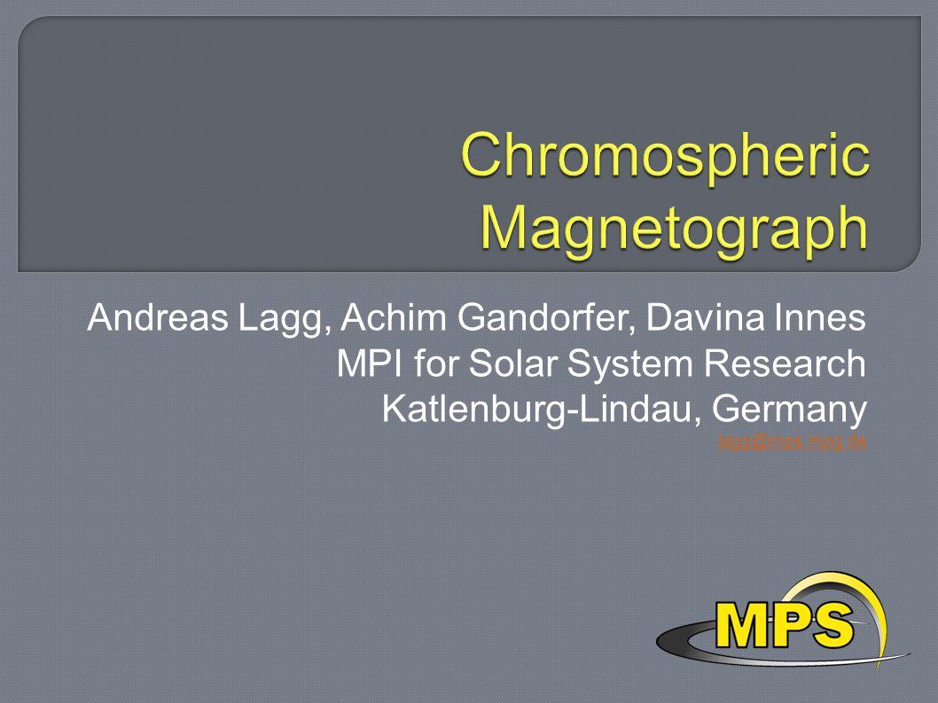 Andreas Lagg, Achim Gandorfer, Davina Innes MPI for Solar System Research Katlenburg-Lindau, Germany lagg@mps.mpg.de lagg@mps.mpg.de