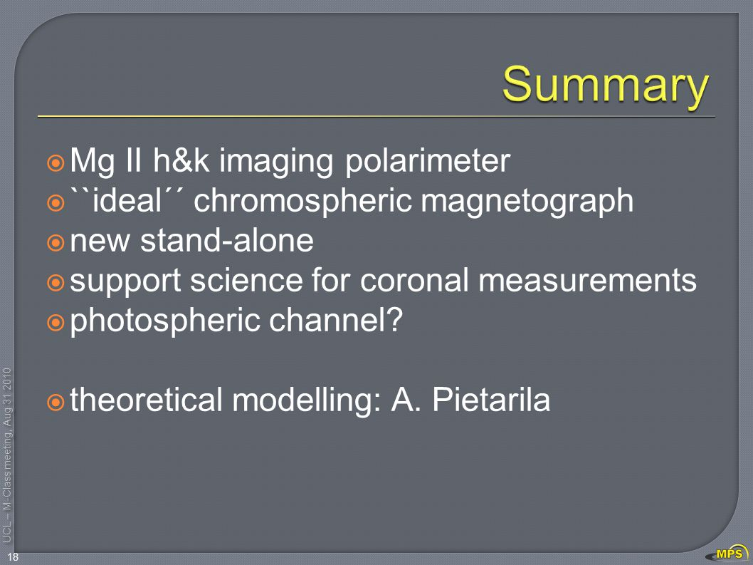 UCL – M-Class meeting, Aug 31 2010  Mg II h&k imaging polarimeter  ``ideal´´ chromospheric magnetograph  new stand-alone  support science for coro