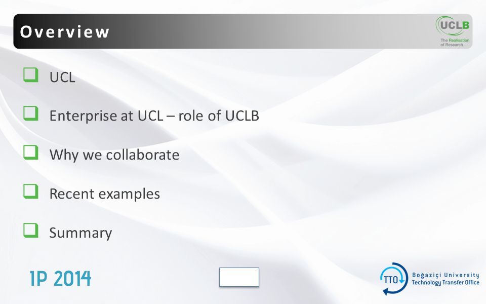  UCL  Enterprise at UCL – role of UCLB  Why we collaborate  Recent examples  Summary Overview