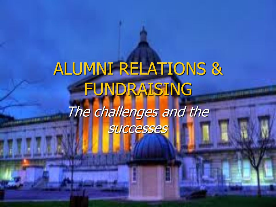 ALUMNI RELATIONS & FUNDRAISING The challenges and the successes