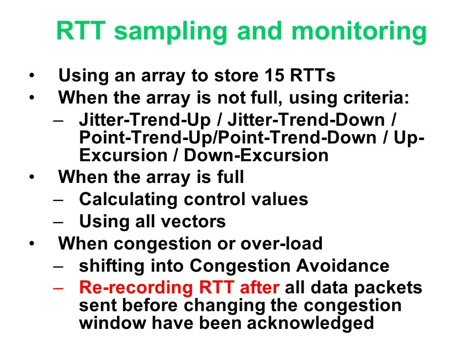 RTT sampling and monitoring Using an array to store 15 RTTs When the array is not full, using criteria: –Jitter-Trend-Up / Jitter-Trend-Down / Point-T