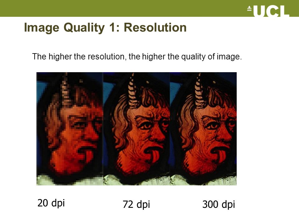 Image Quality 1: Resolution The higher the resolution, the higher the quality of image.