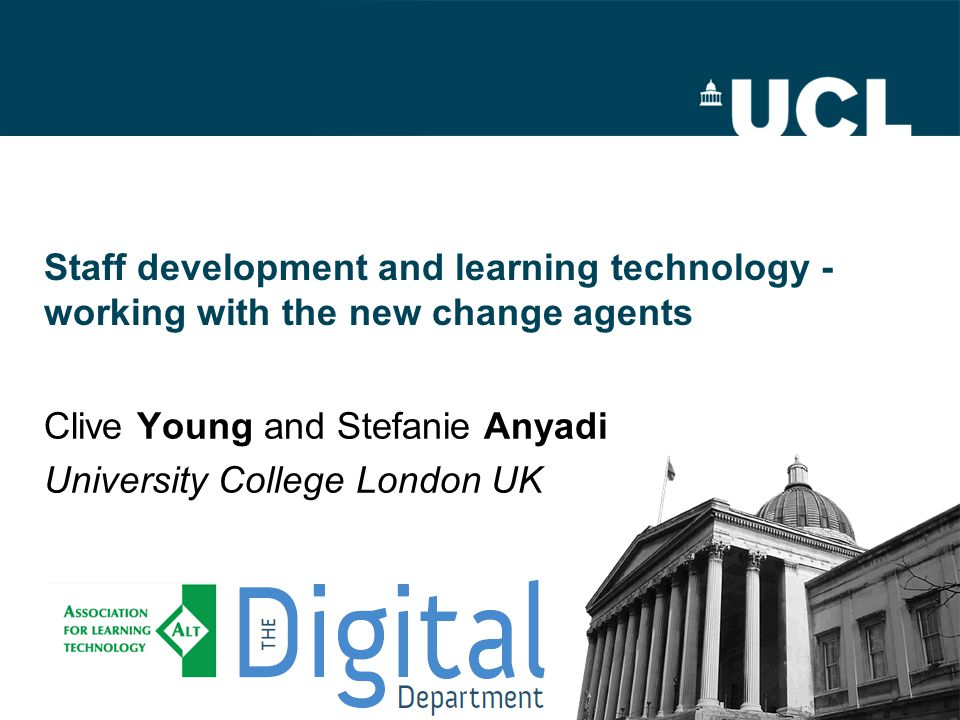 Staff development and learning technology - working with the new change agents Clive Young and Stefanie Anyadi University College London UK