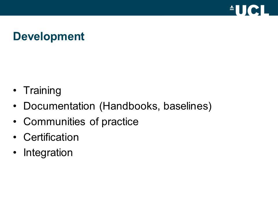 Development Training Documentation (Handbooks, baselines) Communities of practice Certification Integration