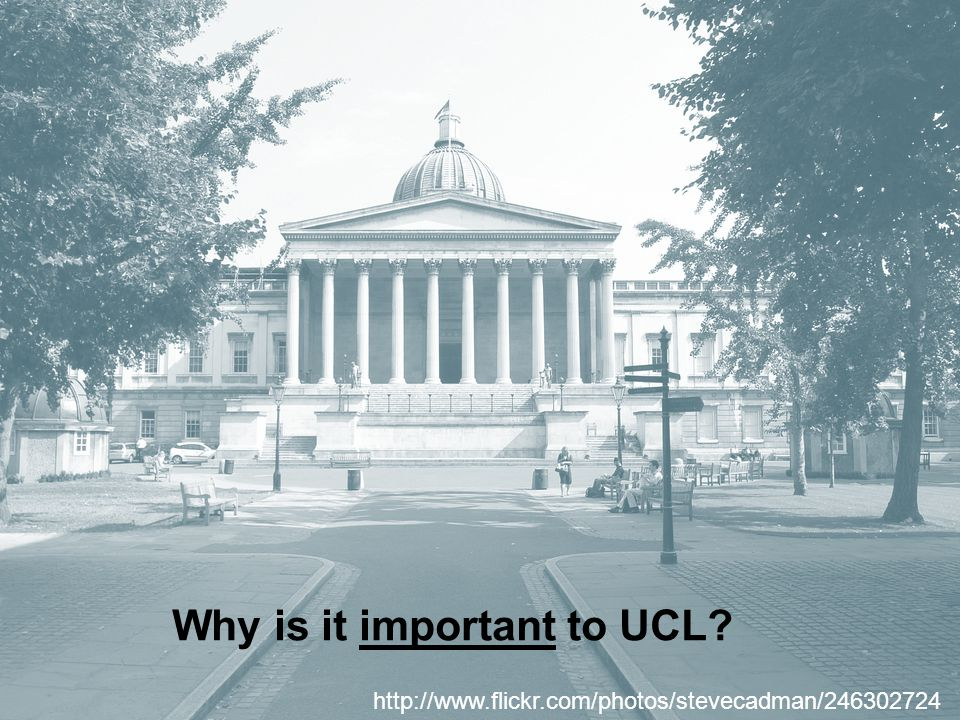 Why is it important to UCL? http://www.flickr.com/photos/stevecadman/246302724