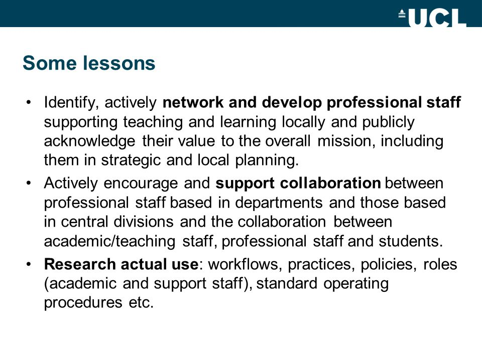 Some lessons Identify, actively network and develop professional staff supporting teaching and learning locally and publicly acknowledge their value to the overall mission, including them in strategic and local planning.
