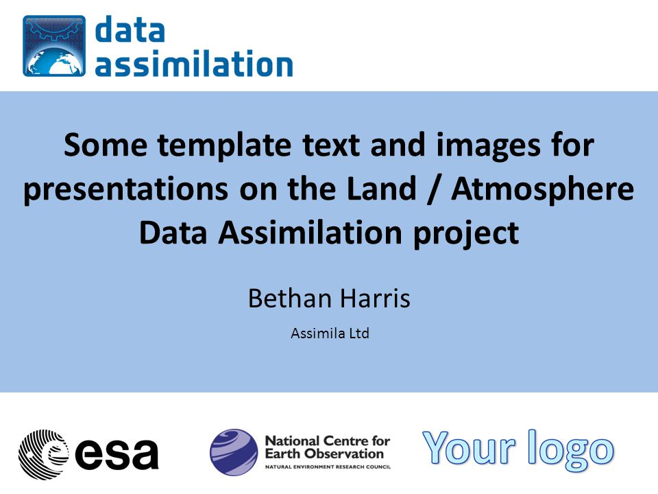 Some template text and images for presentations on the Land / Atmosphere Data Assimilation project Bethan Harris Assimila Ltd