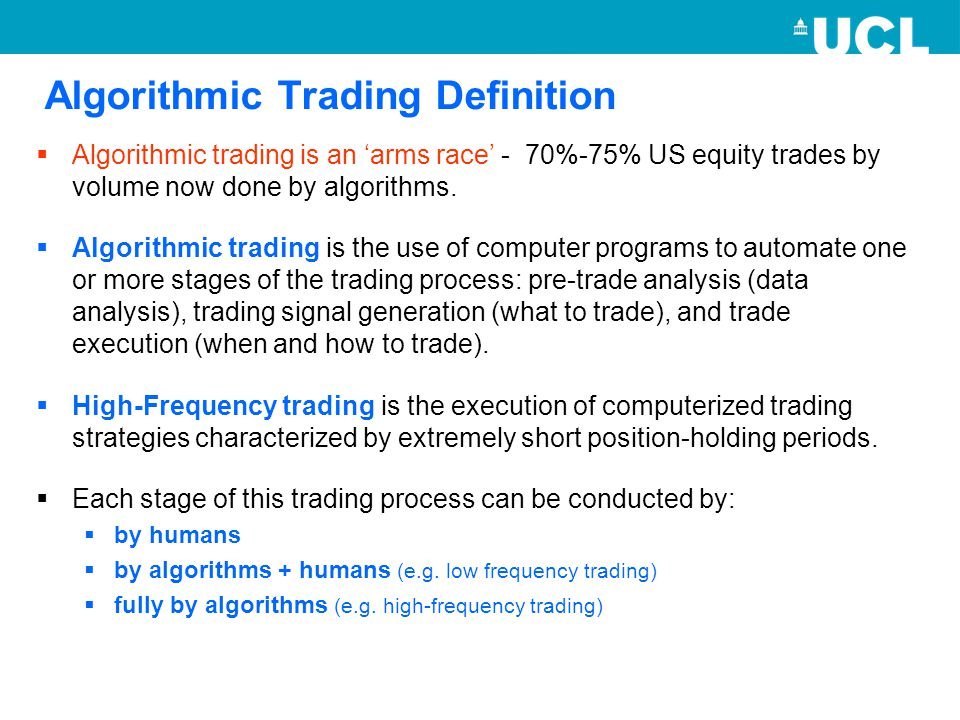 Algorithmic Trading Definition  Algorithmic trading is an 'arms race' - 70%-75% US equity trades by volume now done by algorithms.  Algorithmic trad