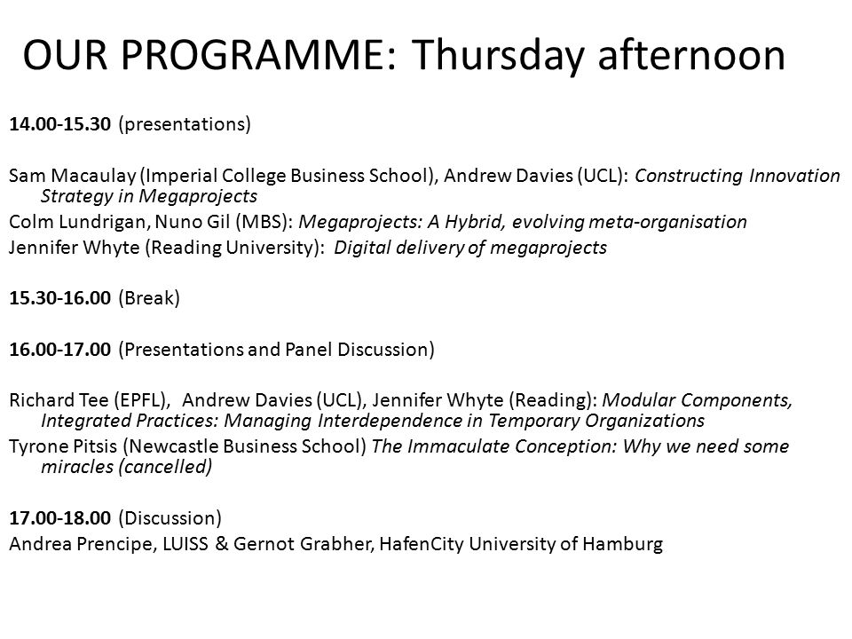 OUR PROGRAMME: Thursday afternoon 14.00-15.30 (presentations) Sam Macaulay (Imperial College Business School), Andrew Davies (UCL): Constructing Innov