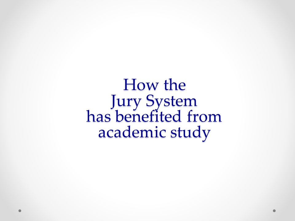 How the Jury System has benefited from academic study