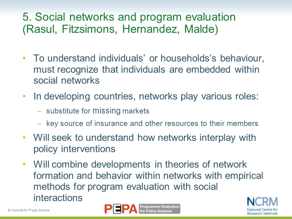 5. Social networks and program evaluation (Rasul, Fitzsimons, Hernandez, Malde) To understand individuals' or households's behaviour, must recognize t