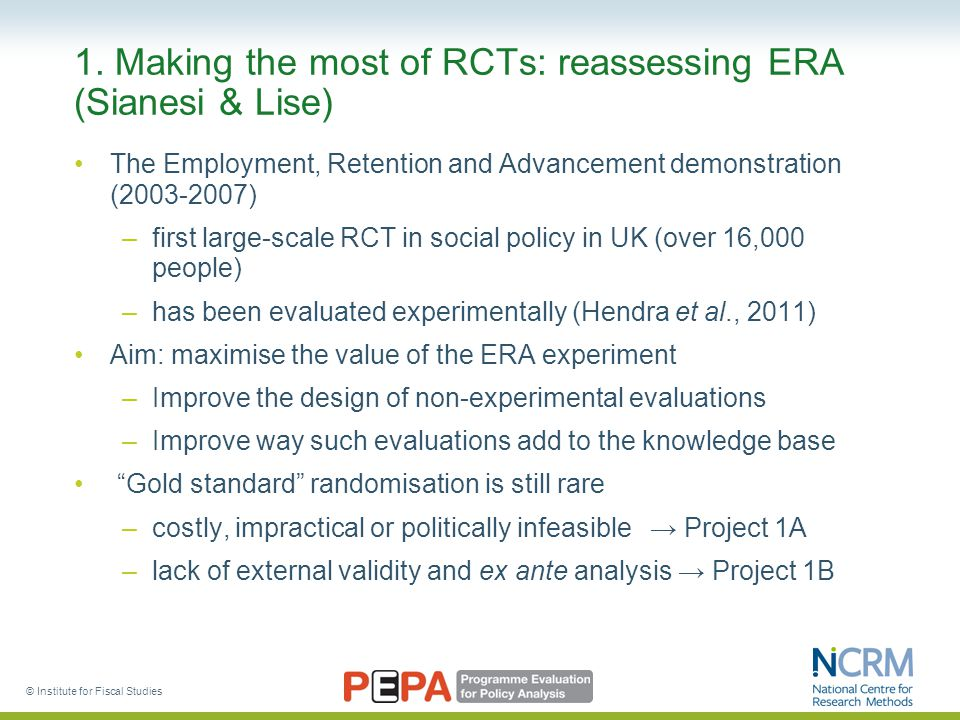 1. Making the most of RCTs: reassessing ERA (Sianesi & Lise) The Employment, Retention and Advancement demonstration (2003-2007) –first large-scale RC