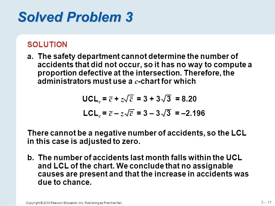 5 – 11 Copyright © 2010 Pearson Education, Inc. Publishing as Prentice Hall. Solved Problem 3 SOLUTION a.The safety department cannot determine the nu