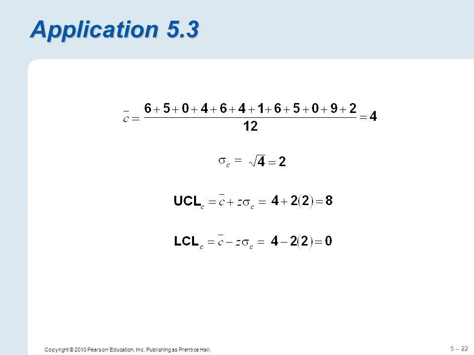 5 – 22 Copyright © 2010 Pearson Education, Inc. Publishing as Prentice Hall. Application 5.3
