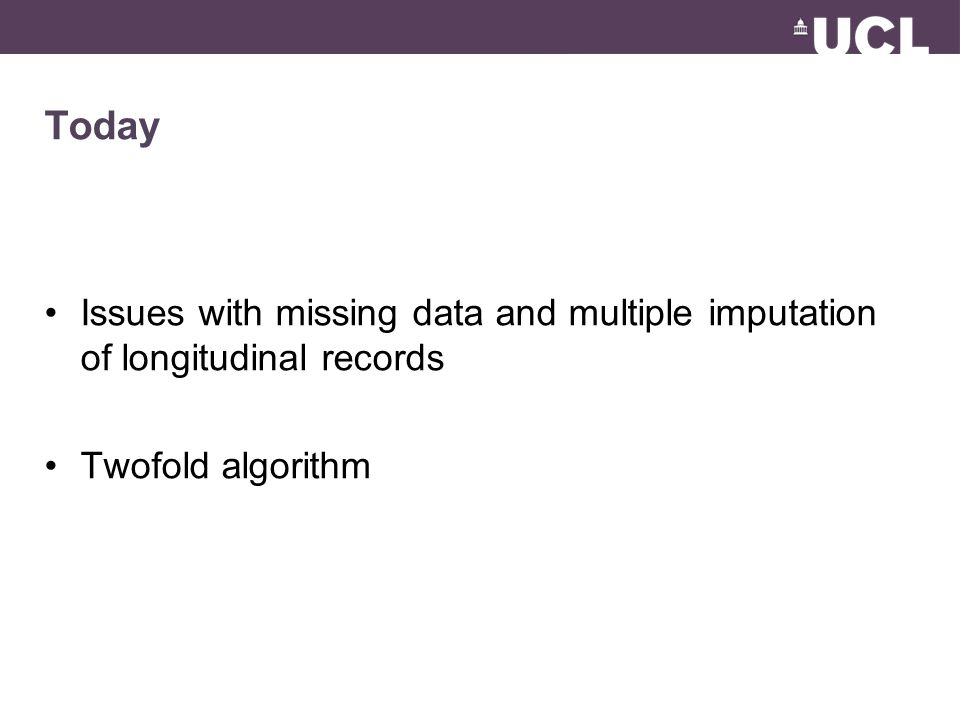 Today Issues with missing data and multiple imputation of longitudinal records Twofold algorithm