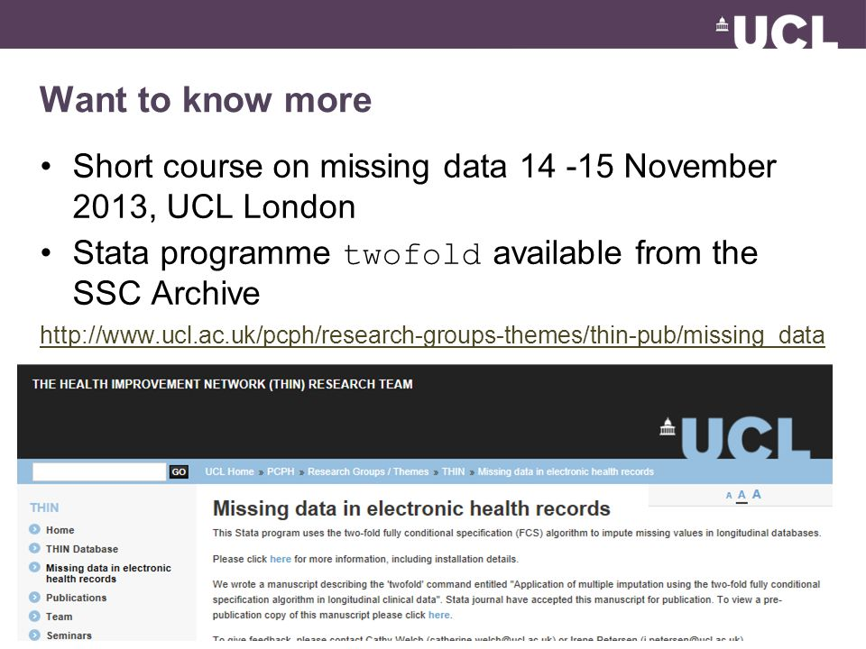 Want to know more Short course on missing data 14 -15 November 2013, UCL London Stata programme twofold available from the SSC Archive http://www.ucl.