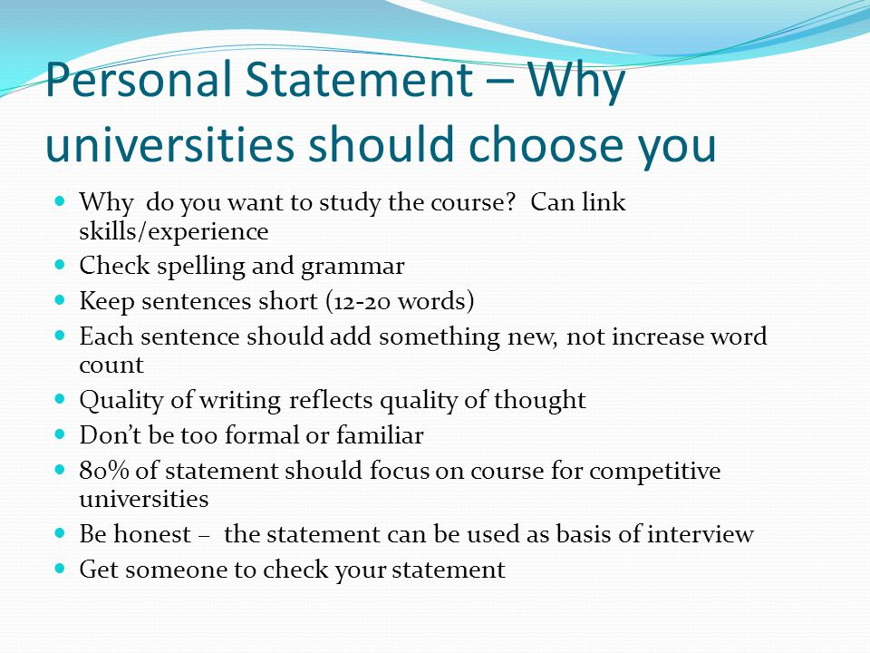 Personal Statement – Why universities should choose you Why do you want to study the course? Can link skills/experience Check spelling and grammar Kee