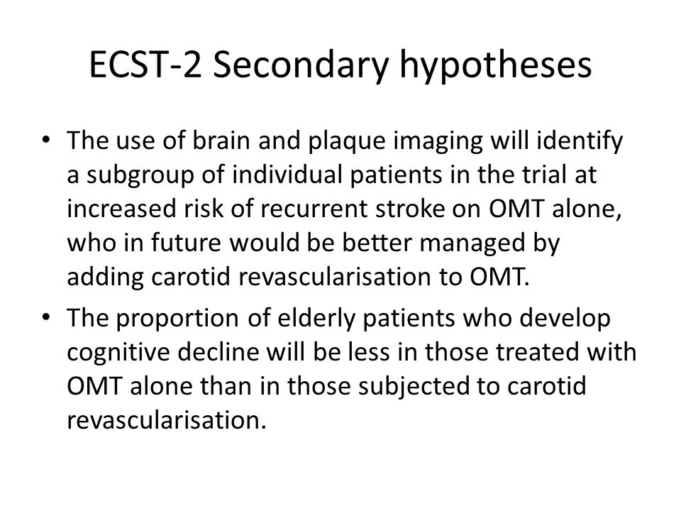 ECST-2 Secondary hypotheses The use of brain and plaque imaging will identify a subgroup of individual patients in the trial at increased risk of recurrent stroke on OMT alone, who in future would be better managed by adding carotid revascularisation to OMT.