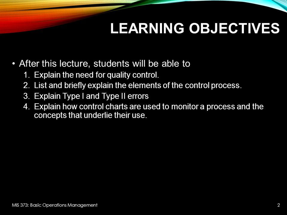 LEARNING OBJECTIVES After this lecture, students will be able to 1.Explain the need for quality control.