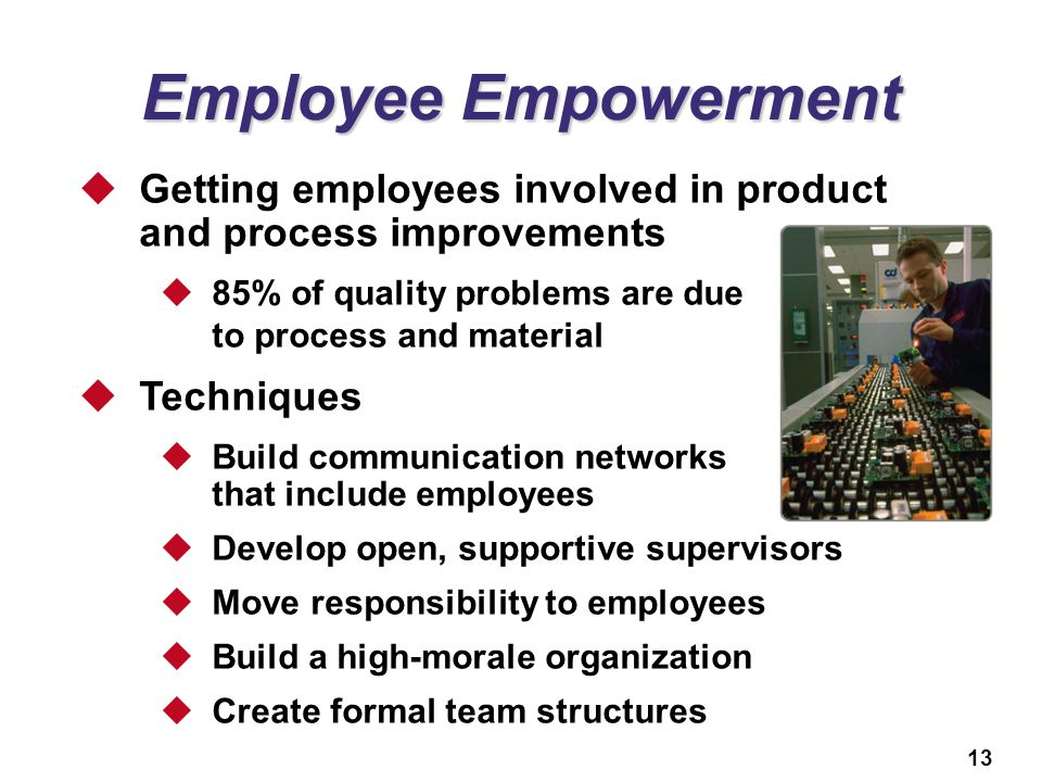 13 Employee Empowerment  Getting employees involved in product and process improvements  85% of quality problems are due to process and material  T