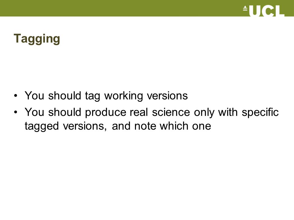 Tagging You should tag working versions You should produce real science only with specific tagged versions, and note which one
