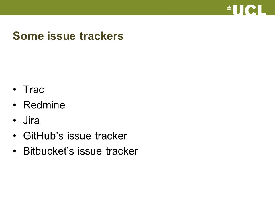 Some issue trackers Trac Redmine Jira GitHub's issue tracker Bitbucket's issue tracker
