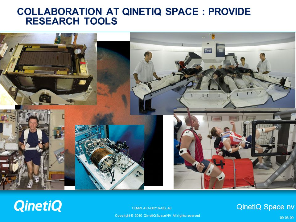 QinetiQ Space nv Copyright © 2010 QinetiQ Space NV All rights reserved TEMPL-HO-00216-QS_A0 09-03-09 COLLABORATION AT QINETIQ SPACE : PROVIDE RESEARCH TOOLS