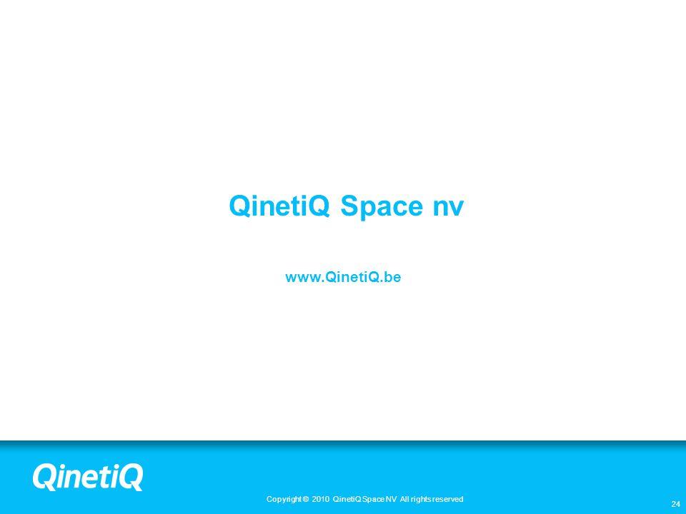 www.QinetiQ.be QinetiQ Space nv Copyright © 2010 QinetiQ Space NV All rights reserved 24