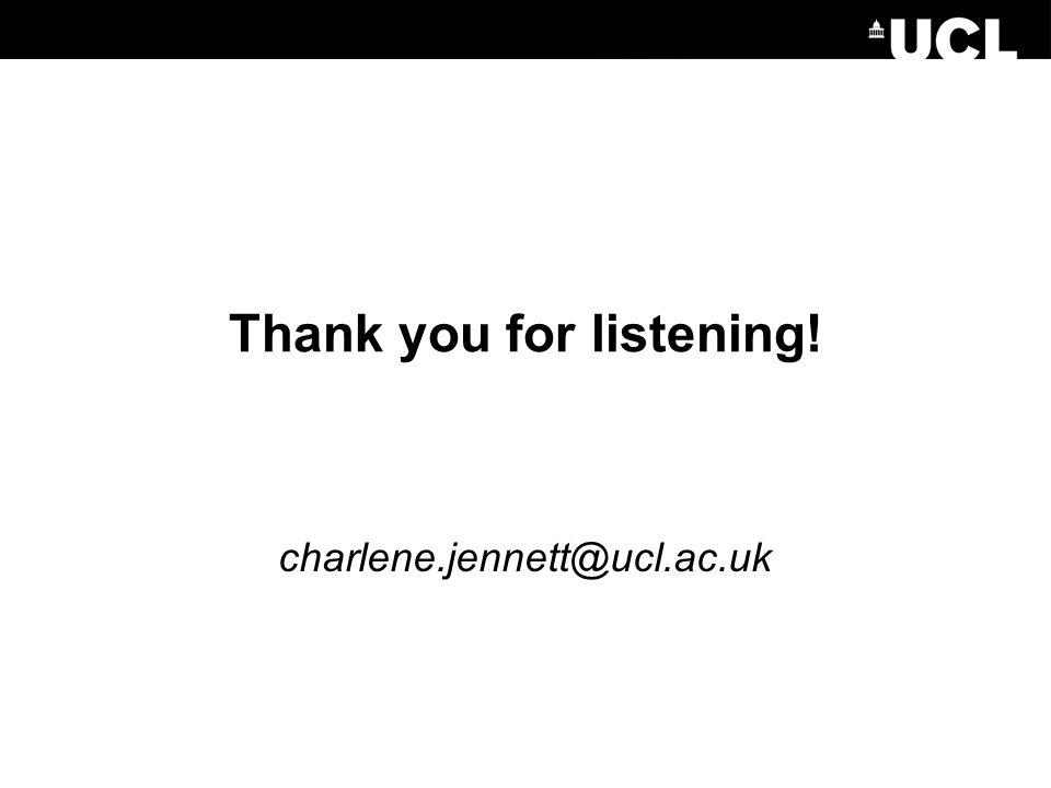 Thank you for listening! charlene.jennett@ucl.ac.uk